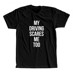 Tricou My driving scares me too